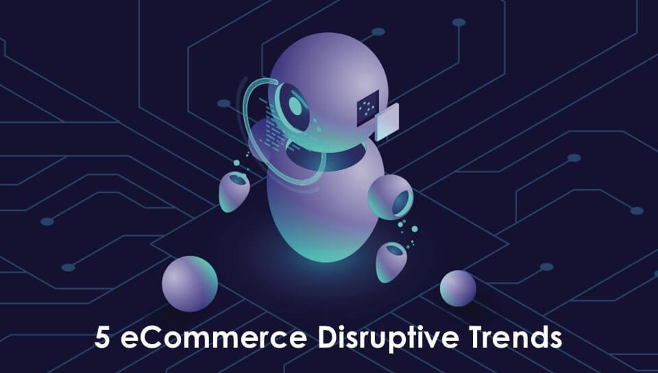 5 eCommerce Disruptive Trends